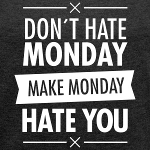 Don´t Hate Monday - Make Monday Hate You T-Shirts - Women's T-shirt with rolled up sleeves