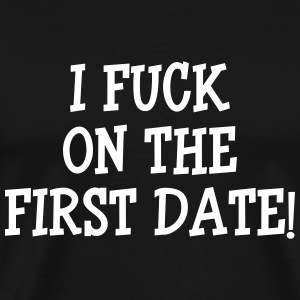 I Fuck On The First Date ! T-shirts - Herre premium T-shirt