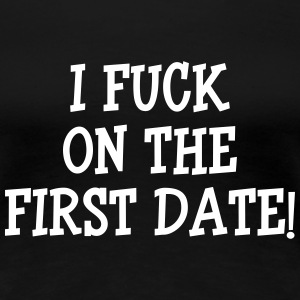 I Fuck On The First Date ! T-skjorter - Premium T-skjorte for kvinner