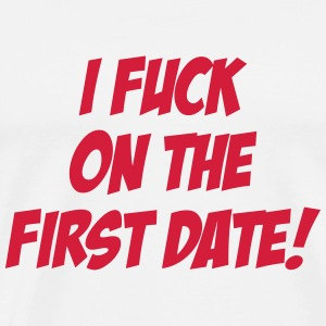 I Fuck On The First Date ! Koszulki - Koszulka męska Premium