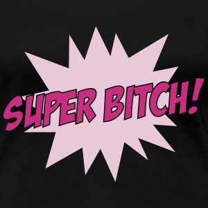 Super Bitch ! T-Shirts - Women's Premium T-Shirt