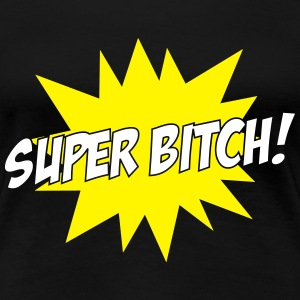 Super Bitch ! T-shirts - Premium-T-shirt dam