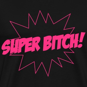Super Bitch ! T-shirts - Mannen Premium T-shirt