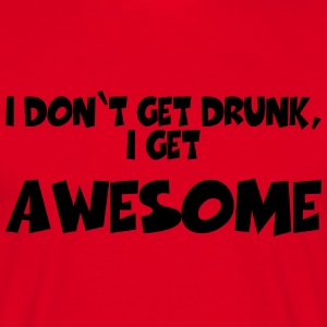 I don't get drunk, I get awesome T-Shirts - Men's T-Shirt
