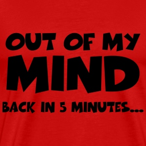 Out of my mind…back in 5 minutes Camisetas - Camiseta premium hombre