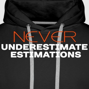 never underestimate estimations Hoodies & Sweatshirts - Men's Premium Hoodie