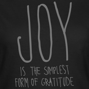 Joy Is The Simplest Form Of Gartitude T-Shirts - Frauen T-Shirt