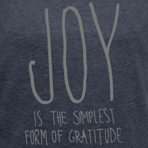 Joy Is The Simplest Form Of Gratitude T-Shirts - Women's T-shirt with rolled up sleeves