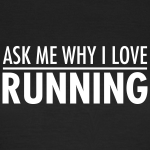 Ask Me Why I Love Running T-Shirts - Women's T-Shirt