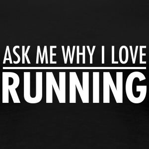Ask Me Why I Love Running Magliette - Maglietta Premium da donna