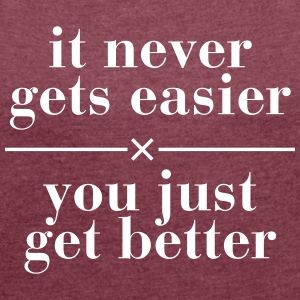 It Never Gets Easier - You Just Get Better Camisetas - Camiseta con manga enrollada mujer