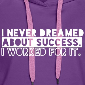 I Never Dreamed About Success. I Worked For It Pullover & Hoodies - Frauen Premium Hoodie
