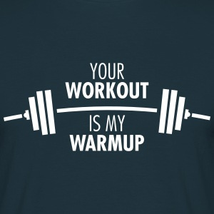 Your Workout Is My Warmup T-Shirts - Men's T-Shirt