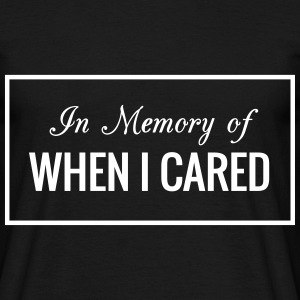 In Memory Of When I Cared T-Shirts - Männer T-Shirt