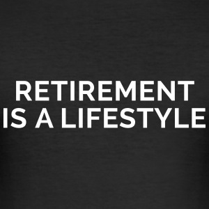 Retirement Is A Lifestyle T-Shirts - Männer Slim Fit T-Shirt