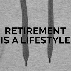 Retirement Is A Lifestyle Pullover & Hoodies - Frauen Premium Hoodie