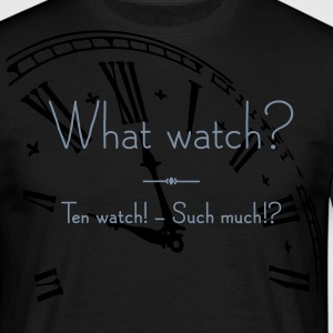 What Watch? - Männer T-Shirt