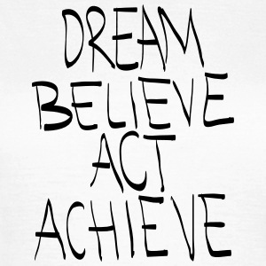 Dream, Believe, Act, Achieve T-Shirts - Women's T-Shirt