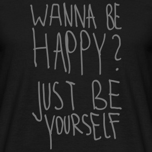 Wanna Be Happy? Just Be Yourself T-Shirts - Men's T-Shirt