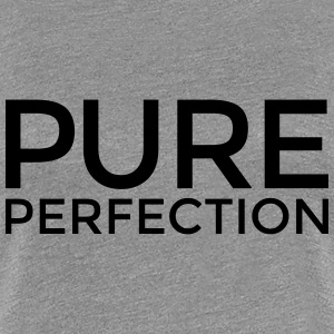 Pure Perfection T-Shirts - Women's Premium T-Shirt