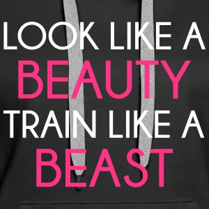 Look Like A Beauty / Train Beast Hoodies & Sweatshirts - Women's Premium Hoodie