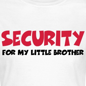 Security for my little brother Tee shirts - T-shirt Femme