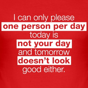 I can only please one person per day, today is not T-Shirts - Männer Slim Fit T-Shirt