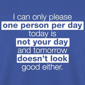 I can only please one person per day, today is not Pullover & Hoodies - Männer Pullover