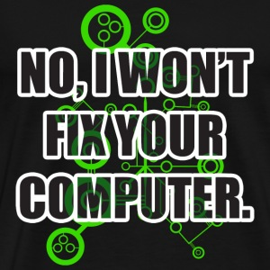 No Fixing Computers T-Shirts - Men's Premium T-Shirt