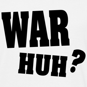 War Huh? - Men's T-Shirt