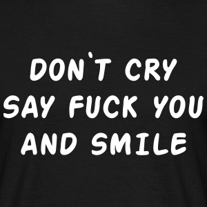 Don't cry say fuck you and smile T-shirts - Mannen T-shirt