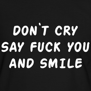 Don't cry say fuck you and smile T-Shirts - Men's Ringer Shirt