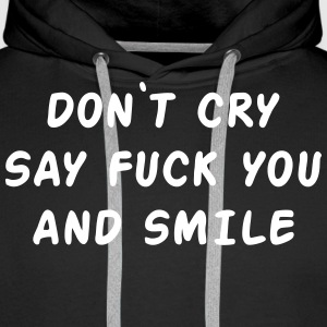 Don't cry say fuck you and smile Bluzy - Bluza męska Premium z kapturem