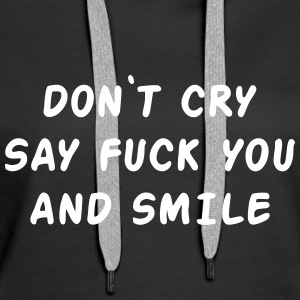 Don't cry say fuck you and smile Pullover & Hoodies - Frauen Premium Hoodie