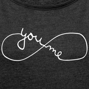 You And Me Forever (Symbol) T-Shirts - Women's T-shirt with rolled up sleeves
