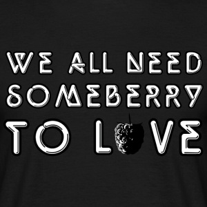 We all need someberry to love - Men's T-Shirt