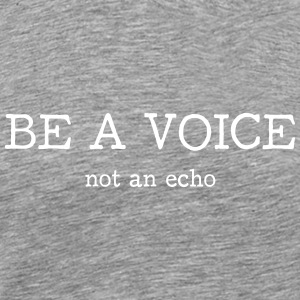 Be a Voice. not an echo. T-Shirts - Männer Premium T-Shirt