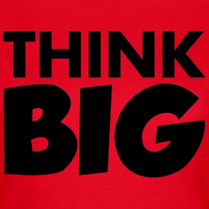 Think Big T-Shirts - Women's T-Shirt