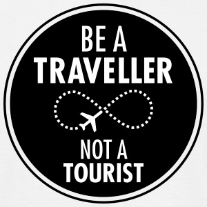 Be Traveller Not A Tourist T-Shirts - Men's T-Shirt