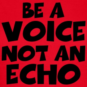 Be a voice, not an echo T-Shirts - Frauen T-Shirt
