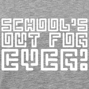 Schools Out for Ever - Männer Premium T-Shirt
