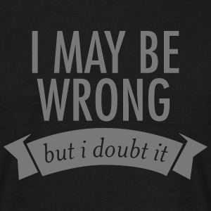 I May Be Wrong - But I Doubt It Tee shirts - T-shirt Homme