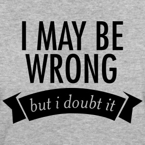 I May Be Wrong - But I Doubt It T-Shirts - Women's Organic T-shirt