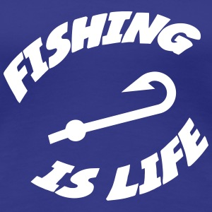 Fishing is life ! T-skjorter - Premium T-skjorte for kvinner