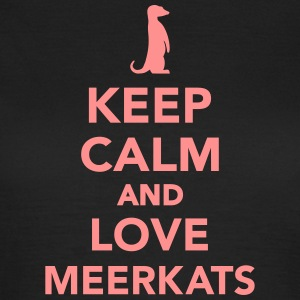 Keep calm and love Meerkats T-Shirts - Frauen T-Shirt