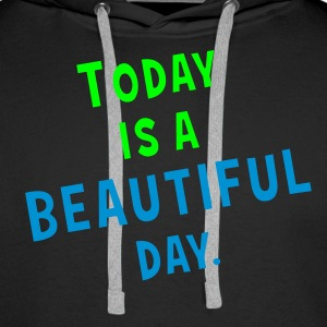 today is beautiful  Sweaters - Mannen Premium hoodie