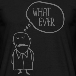 Whatever... T-Shirts - Men's T-Shirt