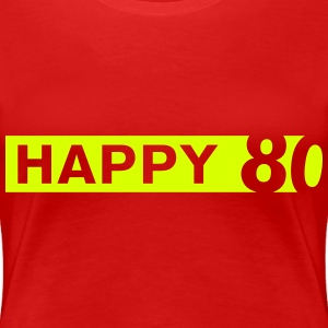 Happy 80 T-Shirts - Frauen Premium T-Shirt
