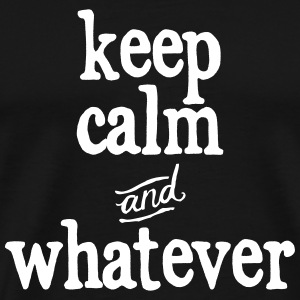 Keep Calm And Whatever T-skjorter - Premium T-skjorte for menn