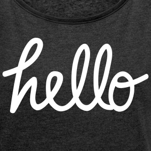 hello T-Shirts - Women's T-shirt with rolled up sleeves